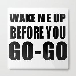 WAKE ME UP Metal Print
