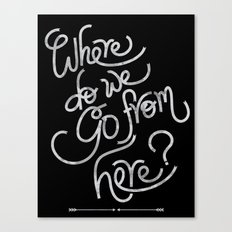 where do we go from here Canvas Print