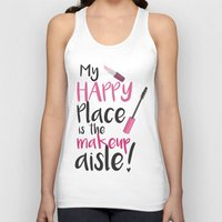 makeup Tank Tops featuring My Happy Place is the Makeup Aisle by Simply Glam Girls