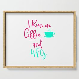 I Run on Coffee and UFOs Cute Alien Quote Serving Tray
