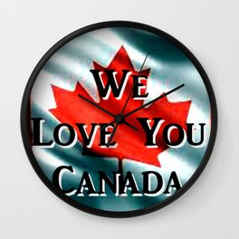 We Love You Canada Wall Clock