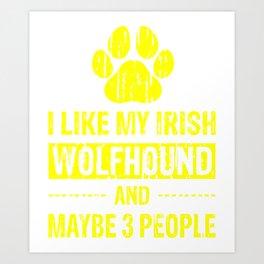 I Like My Irish Wolfhound And Maybe 3 People ye Art Print