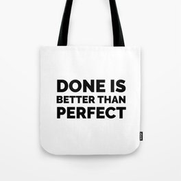 DONE IS BETTER THAN PERFECT - MOTIVATION QUOTE Tote Bag