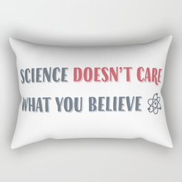 Science Doesn't Care What You Believe Artwork for Wall Art, Tshirts, Prints, Posters, Men, Women, Youth Rectangular Pillow