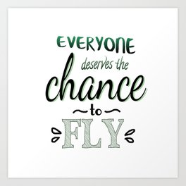 Everyone Deserves The Chance To Fly | Defying Gravity Art Print