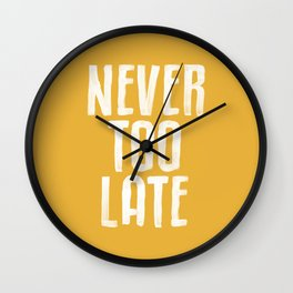 NEVER TOO LATE vintage yellow motivational typography inspirational quote hand lettered home decor Wall Clock