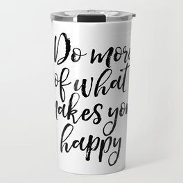 Do More Of What Makes You Happy, Happy Quote, Typography Print, Motivational Quote Travel Mug