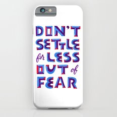 Don't settle out of fear Slim Case iPhone 6s