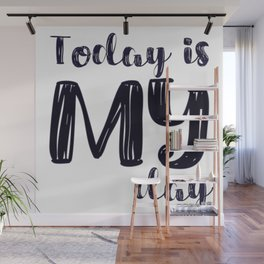Today is MY day Wall Mural