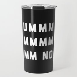 Umm No Funny Quote Travel Mug