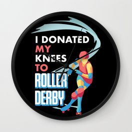 I Donated My Knees To Roller Derby Gift For Scaters Wall Clock