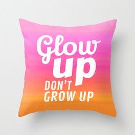 Glow Up Don't Grow Up Throw Pillow