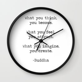 """Buddha quote """"What you think you become, what you feel you attract, what you imagine you create"""" Wall Clock"""
