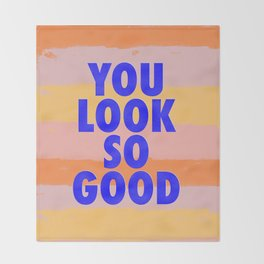 You Look So Good! Throw Blanket