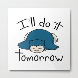 Snorlax i'll do it tomorrow Metal Print