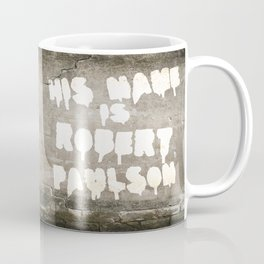 HIS NAME IS ROBERT PAULSON. Coffee Mug