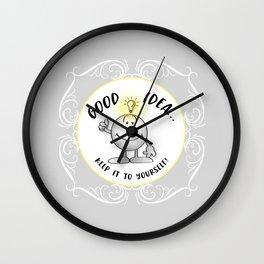 Good Idea ... Keep it to yourself Wall Clock
