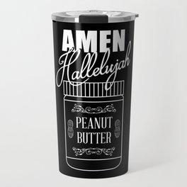 Amen, Hallelujah, Peanut Butter Travel Mug