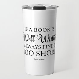 If a book is well written I always find it too short. Jane Austen Bookish Quote. Travel Mug