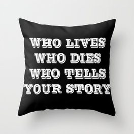 Who Lives Who Dies Throw Pillow