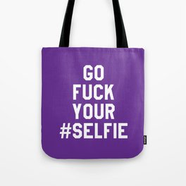 GO FUCK YOUR SELFIE (Purple) Tote Bag