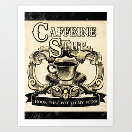 For the love of Caffeine Art Print