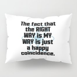 The Right Way Funny Quote Pillow Sham