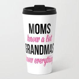Grandmas Know Everything Quote Travel Mug