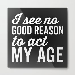 Reason Act My Age Funny Quote Metal Print
