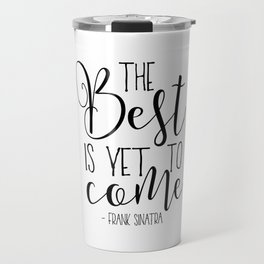 The Best Is Yet To Come,Song Lyrics, Poster,The Best Is Yet To Come,Quote Prints,Scandin Travel Mug