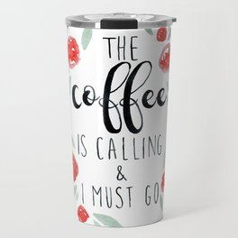 The Coffee is Calling and I Must Go Travel Mug