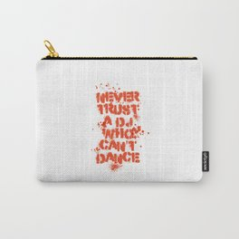 Never trust a Dj who can't dance! Carry-All Pouch