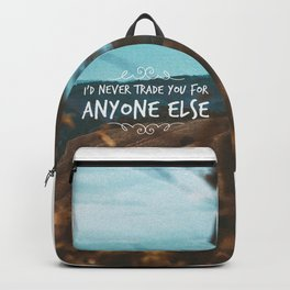 I'd never trade you for anyone else. Backpack