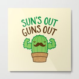 Sun's Out Guns Out Macho Cactus Metal Print
