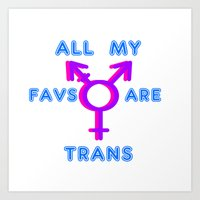 All My Favs Are Trans! Art Print