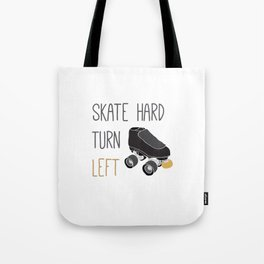Skate Hard, Turn Left Tote Bag