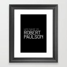 His name is Robert Paulson Framed Art Print