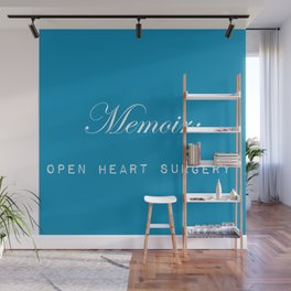 Memoir is like performing open heart surgery on yourself: sentimental gifts for writers Wall Mural