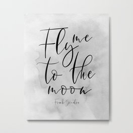 Fly Me To The Moon,Music Quote,Song Lyrics,Love Quote,Love Sign,Valentines,Quote Posters Metal Print
