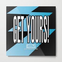 GET YOURS! Metal Print