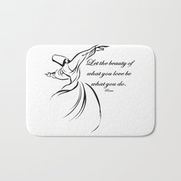 Let The Beauty Of What You Love Be What You Do Quote Rumi Bath Mat