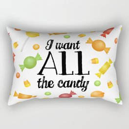 I Want All The Candy Rectangular Pillow
