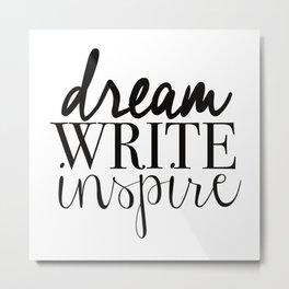 Dream. Write. Inspire. Metal Print