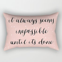 IT ALWAYS SEEMS IMPOSSIBLE UNTIL IT'S DONE Rectangular Pillow
