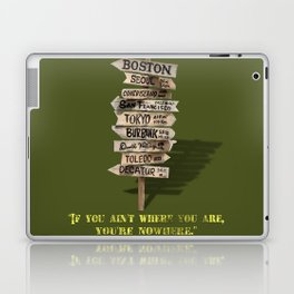 If You Ain't Where You Are, You're Nowhere Laptop & iPad Skin