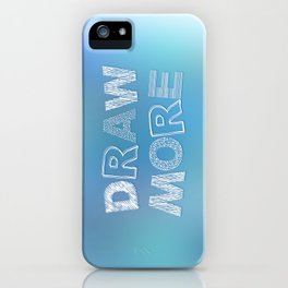 Draw more! iPhone Case