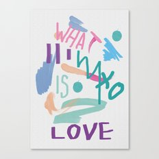 WHAT IS LOVE Canvas Print