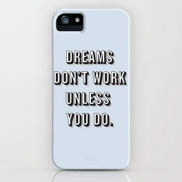 Dreams Don't Work Unless You Do Blue iPhone Case