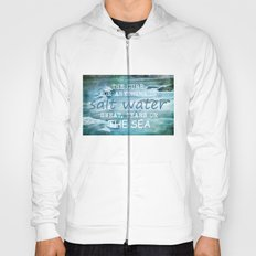 The cure for anything is salt water, sweat, tears, or the sea.    Dinesen, Isak Hoody