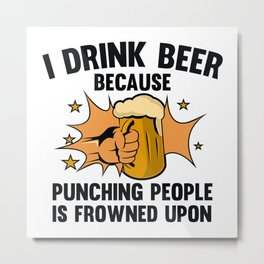 I Drink Beer Metal Print